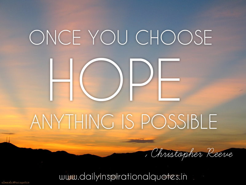 once-you-choose-hope-anything-is-possible-inspirational-quote
